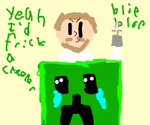 Nobody loves crying creepers