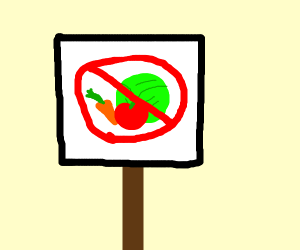 A sign that states no vegetables are allowed
