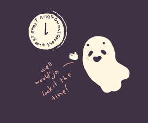 It's ghost o'clock!