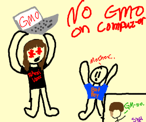 NO GMO ON THE COMPUTER BAD BOY