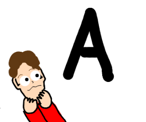 Person is anxious about the letter A