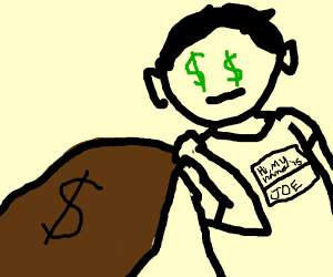 Greedy joe with a bag o' money