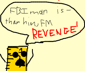 ruler says a FBIman is -thanHim, Fm revenge