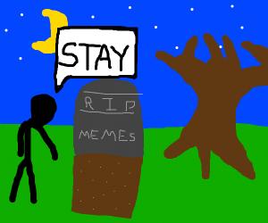 Dead memes stay dead