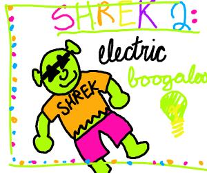 Shrek 2: Electric Boogaloo
