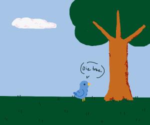 Bird wishes death on tree