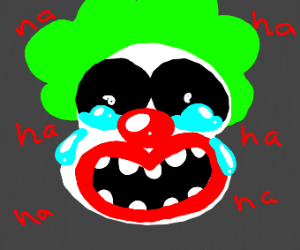 Clown head (no body) laughing while crying