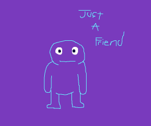 He's Just A Friend