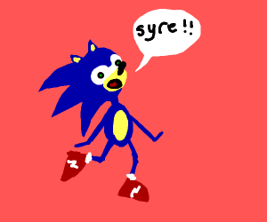 """Sonic says """"Syre!"""" (Sure)"""