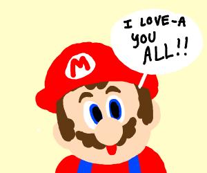 I love you all. Says Mario.