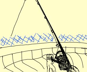 you're fishing