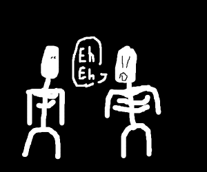 Skeleton in dark says EHEH to other skeleton
