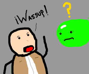 a man yelling wassup to a confused slime