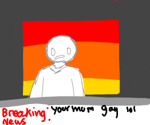 BREAKING NEWS!!! ur mum gay lol