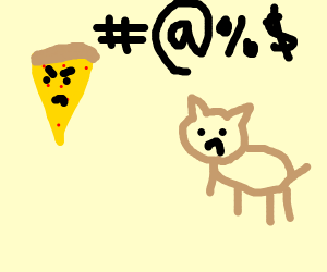 pizza cursing at a kitty