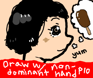 Draw with your non-dominant hand PIO