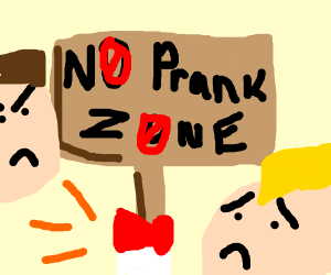 This is a no prank zone