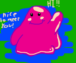 It's nice to meet ditto!