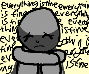 everything is fine(everything is not fine)