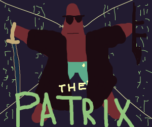 Patrick is in the matrix