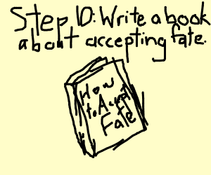 Step 9: stop and accept your fate