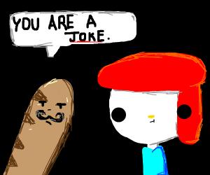 baguette tells a man that he is a joke