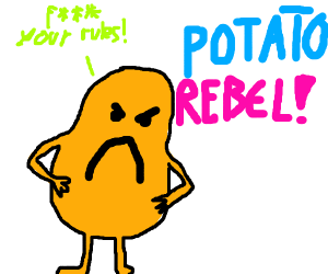 angry potato doesn't care about your rules