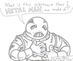 Metal Man doesn't understand he's metal
