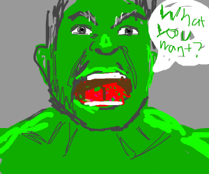 Hulk asking what you want