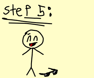 Step 5 : drop your glass and laugh