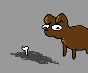 When ur dog finds where u buried the body...