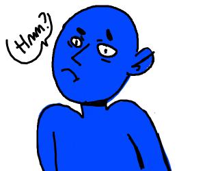 blue man goes Hmm?