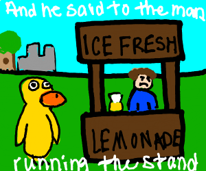 """a duck walked up to a lemonade stand..."""
