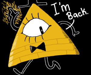 """Bill from Gravity Falls says """"Im back"""""""