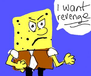 Spongebob wants revenge!