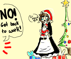 poor maid just wants to celebrate Christmas