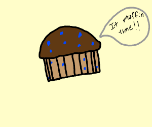 Muffin pronouces it muffin time