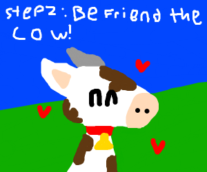 Step 1: Find a cow
