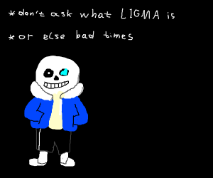 sans gets ligma