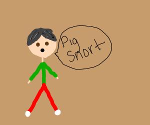 """Man saying """"pig snort"""""""