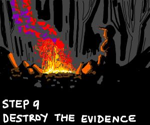 Step 9 Destroy the Evidence