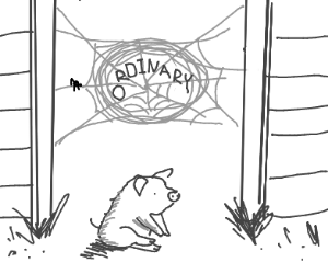 """charlottes web but the pig is """"ordinary"""""""