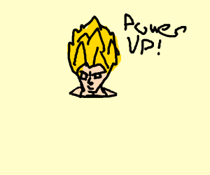 Power up! Says the super sayan