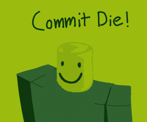 roblox man says go commit die!