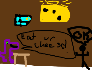 monster telling you to eat your cheese