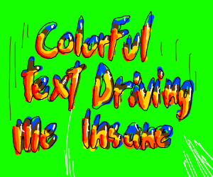 Colorful Text Driving Me Insane
