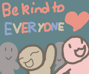 Tip: Be kind to everyone!