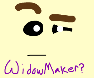 What About WidowMaker?