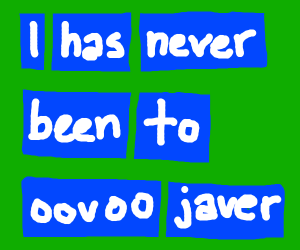 has never been to oovoo javer vine