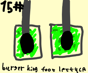 #15 burgerking foot lettuce the last thing yo